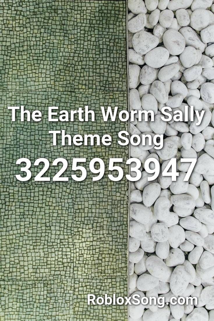 The Earth Worm Sally Theme Song Roblox Id Roblox Music Codes In