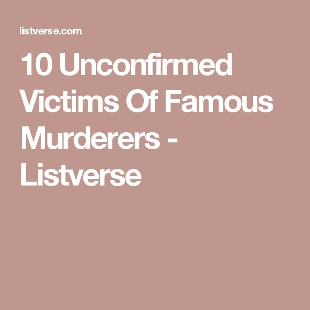 10 Unconfirmed Victims Of Famous Murderers - Listverse