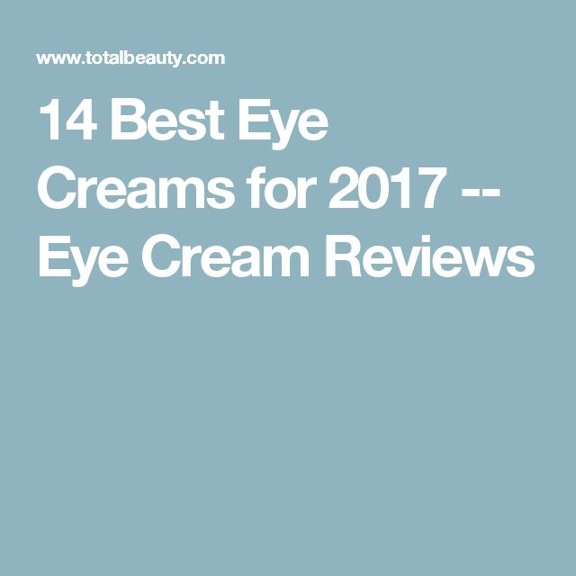 14 Best Eye Creams for 2017 -- Eye Cream Reviews
