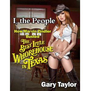 I, the People: How Marvin Zindler Busted the Best Little Whorehouse in Texas by Gary Taylor