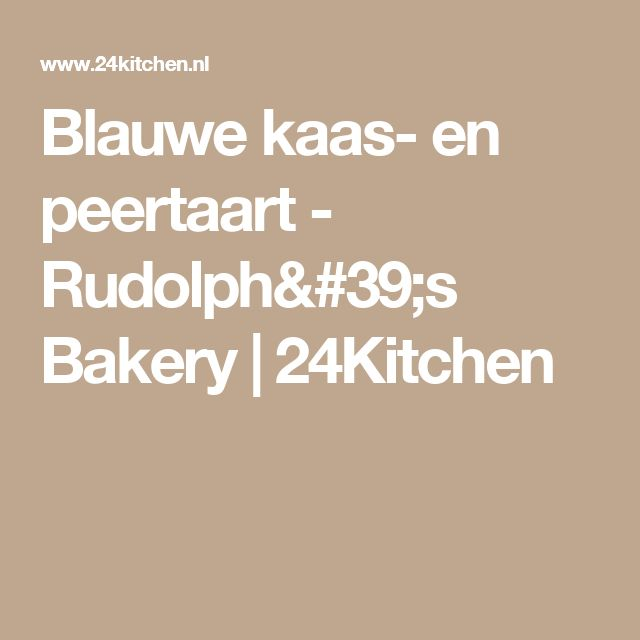 Blauwe kaas- en peertaart - Rudolph's Bakery | 24Kitchen