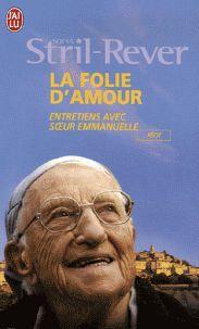La folie d'amour - Entretiens avec Soeur Emmanuelle (J'ai lu)