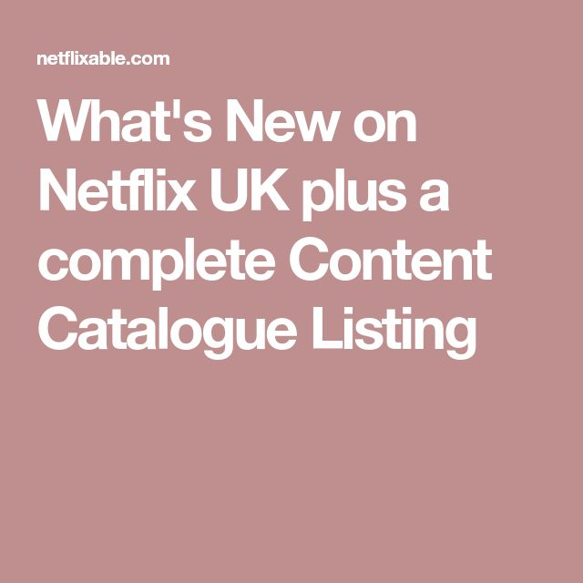 What's New on Netflix UK plus a complete Content Catalogue Listing