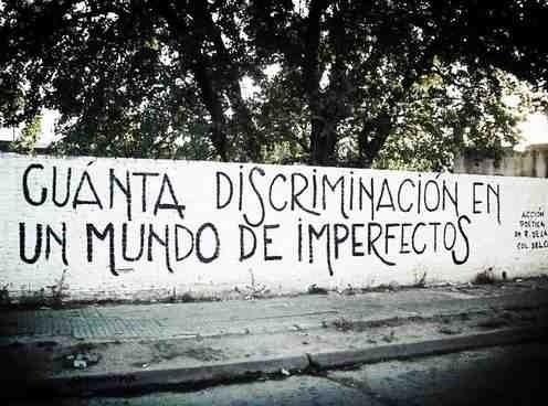 Cuanta discriminación, donde todos somos imperfectos....