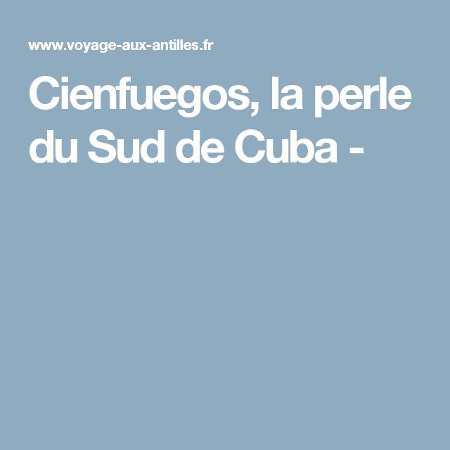 Cienfuegos, la perle du Sud de Cuba -