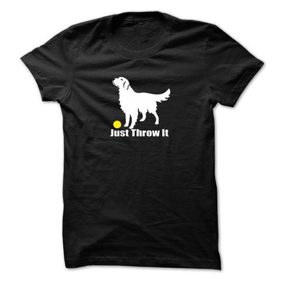 Golden Retriever Just Throw it T Shirts, Hoodie Sweatshirts