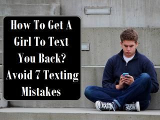How To Get A Girl To Text You Back? Avoid 7 Texting Mistakes
