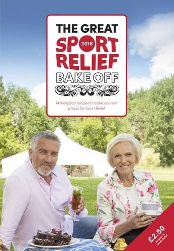 The Great Sport Relief Bake Off: 13 feel-good recipes to bake yourself proud for Sport Relief (Sport Relief 2016) by Great British Bake Off Team
