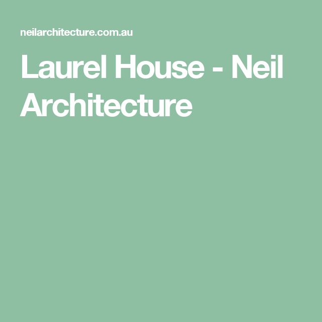 Laurel House - Neil Architecture