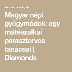 Magyar népi gyógymódok: egy mátészalkai parasztorvos tanácsai | Diamonds