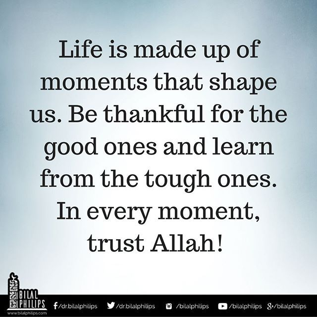 Life is made up of moments that shape us. Be thankful for the good ones and learn from the tough ones. In every moment, trust Allah! #trustAllah #islamicOnlineUniversity #BilalPhilips
