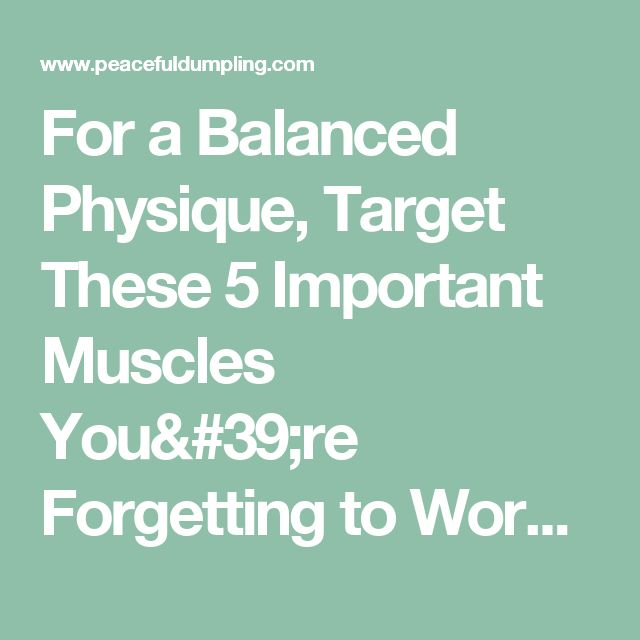For a Balanced Physique, Target These 5 Important Muscles You're Forgetting to Work (Video) |Peaceful Dumpling