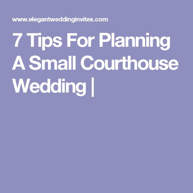 7 Tips For Planning A Small Courthouse Wedding |