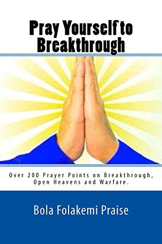 Pray Yourself to Breakthrough: Over 200 Prayer Points on Breakthrough, Open Heavens and Warfare by Bola Folake Praise http://www.amazon.com/dp/B00YJ0GZ7O/ref=cm_sw_r_pi_dp_QrQHvb0KBXCT7