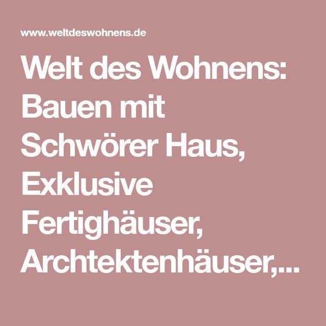 Welt des Wohnens: Bauen mit Schwörer Haus, Exklusive Fertighäuser, Archtektenhäuser, Traumhäuser,