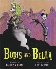 Boris and Bella - Illustrated by Gris Grimly