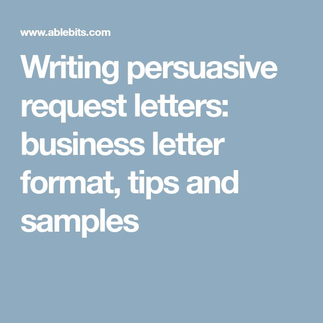 Writing persuasive request letters: business letter format, tips and samples