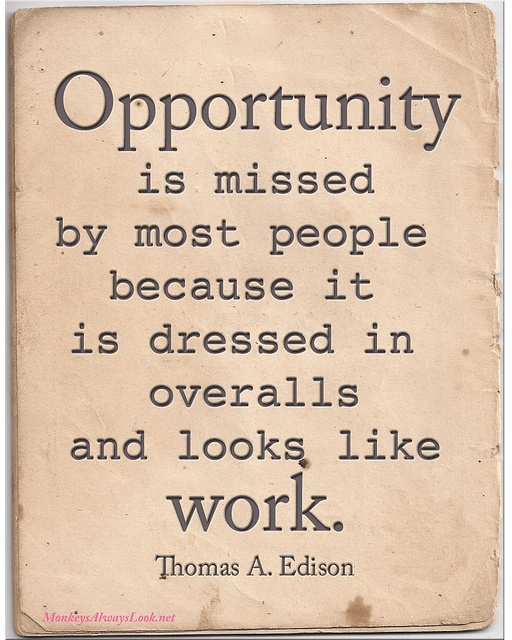 Opportunity - thomas edison quote. I love this quote so I thought I would make a poster of it.