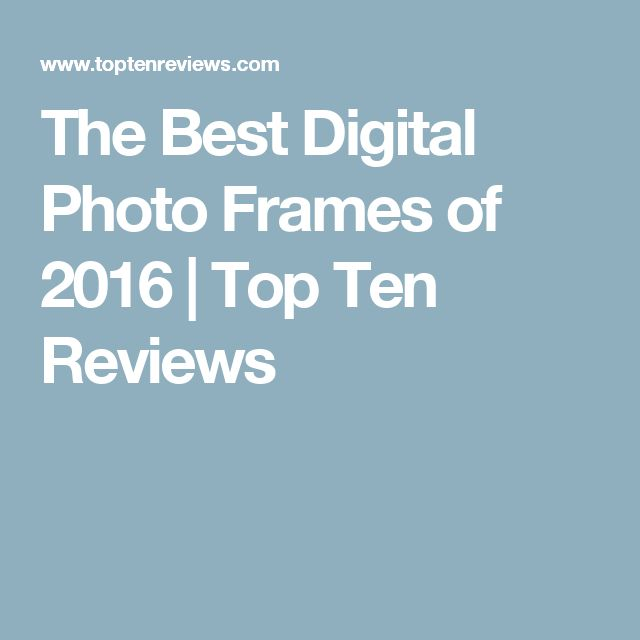 The Best Digital Photo Frames of 2016 | Top Ten Reviews