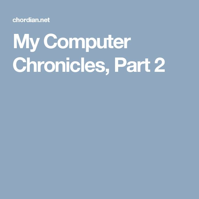 My Computer Chronicles, Part 2