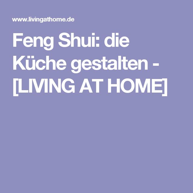 Feng Shui: die Küche gestalten - [LIVING AT HOME]