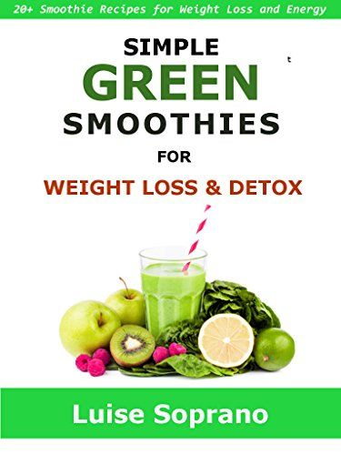 SIMPLE GREEN SMOOTHIES FOR WEIGHT LOSS & DETOX: 20+ Smoothie Recipes for Weight Loss and Energy by Luise Soprano http://www.amazon.co.uk/dp/B018YQAWEK/ref=cm_sw_r_pi_dp_vXnKwb1FH6YAQ