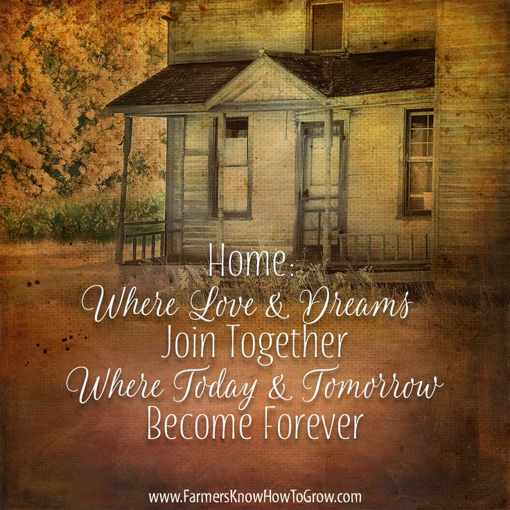 Home  Where love and dreams join together  Where today and tomorrow become  forever. 206 best Farmers Know How To Grow images on Pinterest
