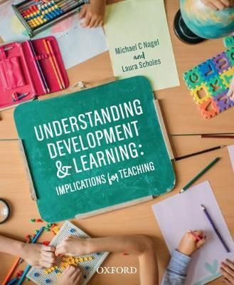 Nagel, M. & Scholes, L. (2016). Understanding development and learning: Implications for teaching. Melbourne: Oxford University Press.