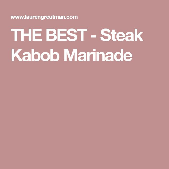 THE BEST - Steak Kabob Marinade