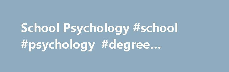 School Psychology #school #psychology #degree #programs http://swaziland.nef2.com/school-psychology-school-psychology-degree-programs/  # School Psychology The foundation for the School Psychology program at The Ohio State University is based on socio-cultural theories of psychological and educational practices with youth. Socio-cultural theories encompass social cognition and social behavioral principles of understanding and working with a diversity of youth in America's schools. Children…