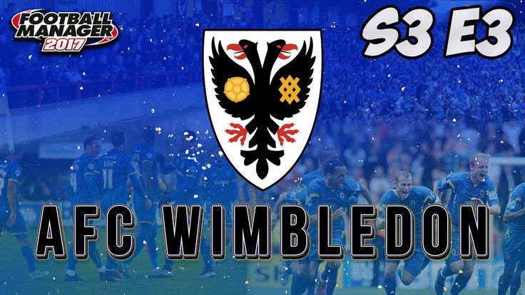 Let's Play Football Manager 2017 | FM17 AFC Wimbledon S03 E03 - Top of t...