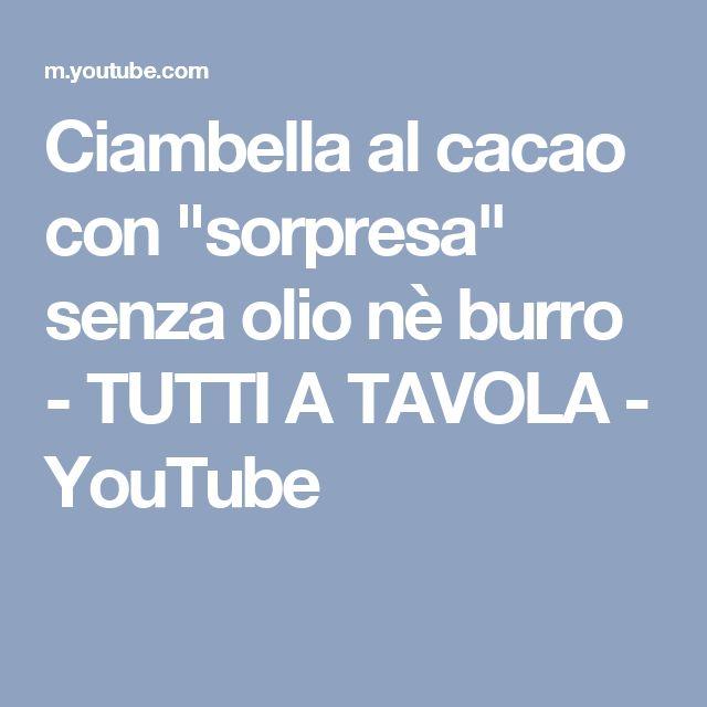 """Ciambella al cacao con """"sorpresa"""" senza olio nè burro - TUTTI A TAVOLA - YouTube"""