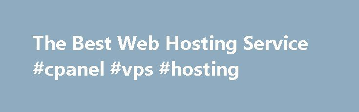 The Best Web Hosting Service #cpanel #vps #hosting http://vds.remmont.com/the-best-web-hosting-service-cpanel-vps-hosting/  #asp.net hosting # Optimized Hosting for ASP.NET We offer all possibilities more than just you need We're recognized as a Microsoft golden web hosting provider under the Microsoft's SPLA Program, and recommended by the official ASP.NET website. Since we started, we have had a single mission to providing .NET developers with the reliable, high performance, […]
