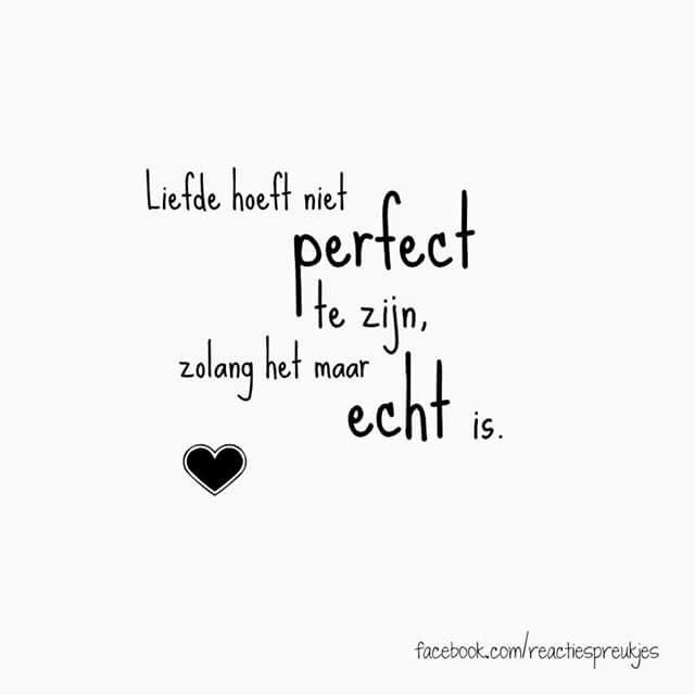 Liefde hoeft niet perfect te zijn, zolang het maar echt is. #wijsheden