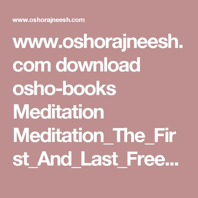 www.oshorajneesh.com download osho-books Meditation Meditation_The_First_And_Last_Freedom.pdf