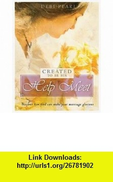Created to Be His Help Meet (9781892112866) Debi Pearl, Rebekah (Pearl) Anast  Nathan Pearl , ISBN-10: 1892112868  , ISBN-13: 978-1892112866 ,  , tutorials , pdf , ebook , torrent , downloads , rapidshare , filesonic , hotfile , megaupload , fileserve