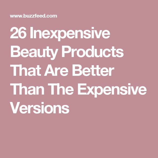 26 Inexpensive Beauty Products That Are Better Than The Expensive Versions