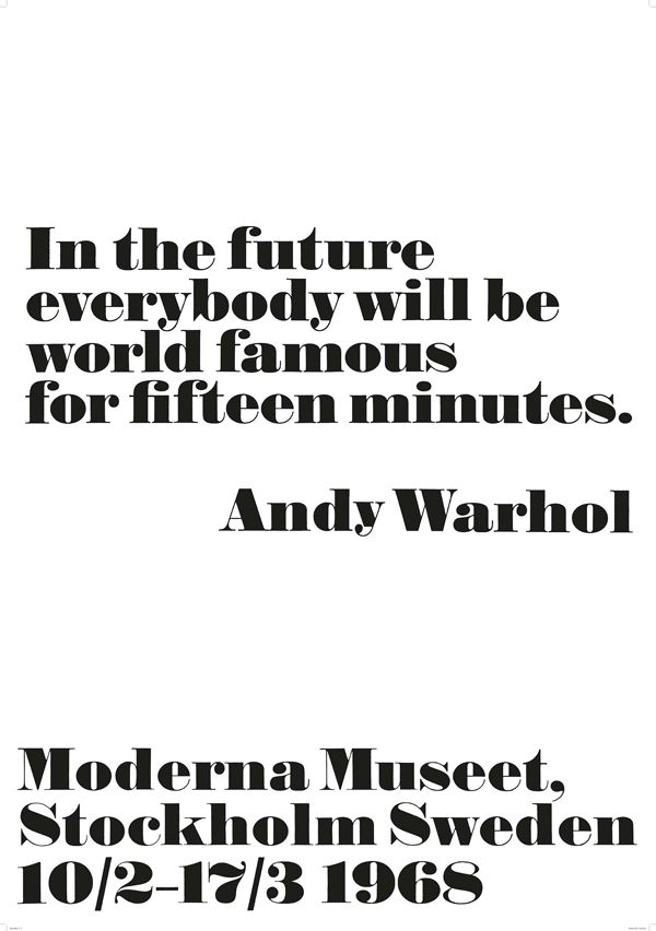 In the future everybody will be world famous for fifteen minutes. Andy Warhol