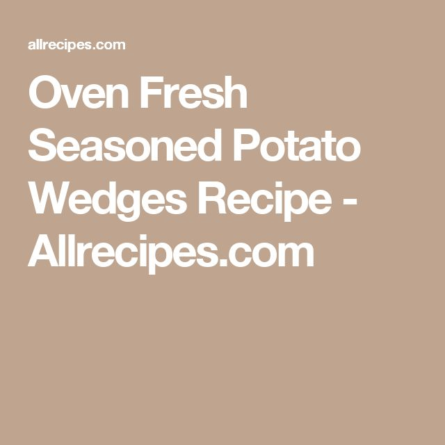 Oven Fresh Seasoned Potato Wedges Recipe - Allrecipes.com