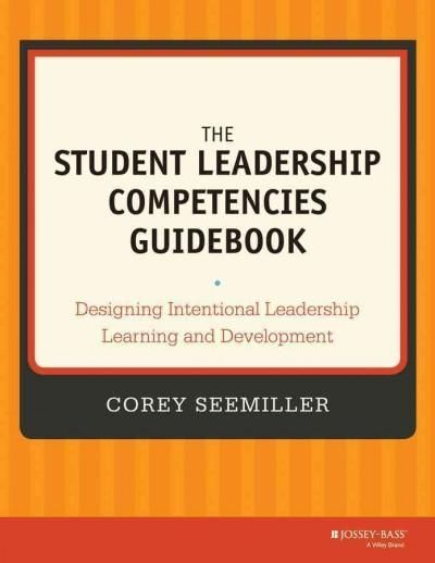 The Student Leadership Competencies Guidebook: Designing Intentional Leadership Learning and Development