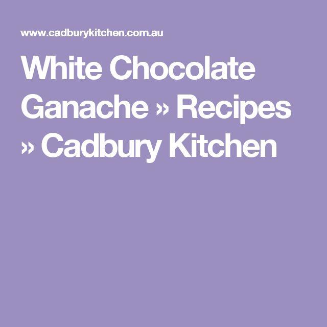 White Chocolate Ganache » Recipes » Cadbury Kitchen