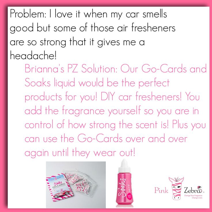 Problem: I love it when my car smells good but some of those air fresheners are so strong that it gives me a headache! DIY car fresheners, Pink Zebra, Go-Cards $8, Soaks $12