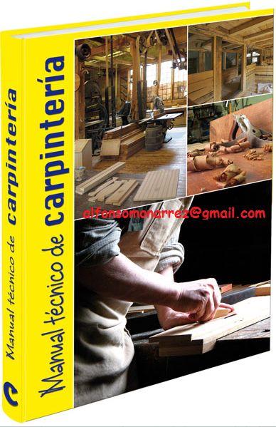 MANUAL PRÁCTICO DE CARPINTERÍA Planos Proyectos Medidas Materiales Puertas Pisos Cocinas Ventanas Sillas Camas Escaleras Estanterías Libreros Técnicas secretos Propiedades