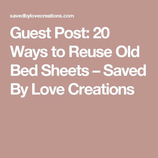 Guest Post: 20 Ways to Reuse Old Bed Sheets – Saved By Love Creations