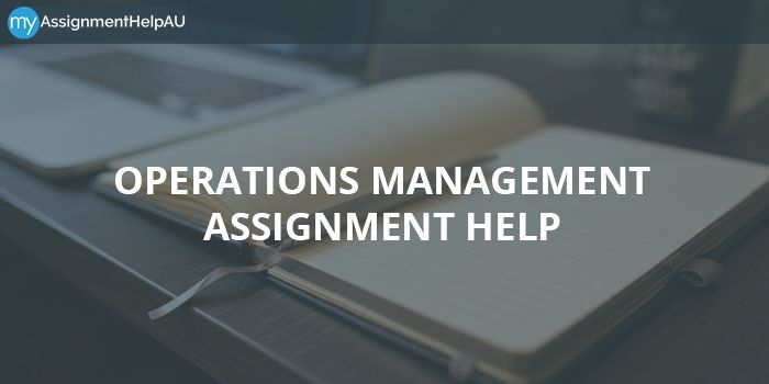 Contact for Operation Management Assignment Help online to score a good grade.