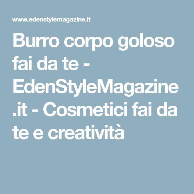 Burro corpo goloso fai da te - EdenStyleMagazine.it - Cosmetici fai da te e creatività