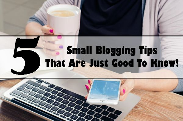 5 Small Blogging Tips That Are Just Good To Know - massholemommy.com