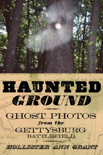 Haunted Battlefields: The Ghosts of Gettysburg