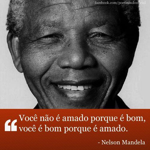 Frase de Nelson Mandela: Você não é amado porque você é bom, você é bom porque é amado.