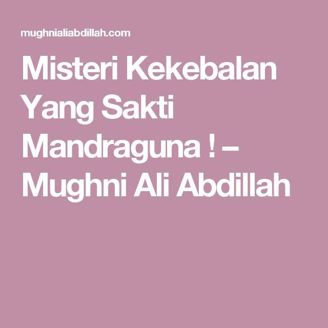 Misteri Kekebalan Yang Sakti Mandraguna ! – Mughni Ali Abdillah